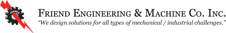 "Friend Engineering & Machine Co. Inc.  -  ""We design solitions for all types of mechanical / industrial challenges."""